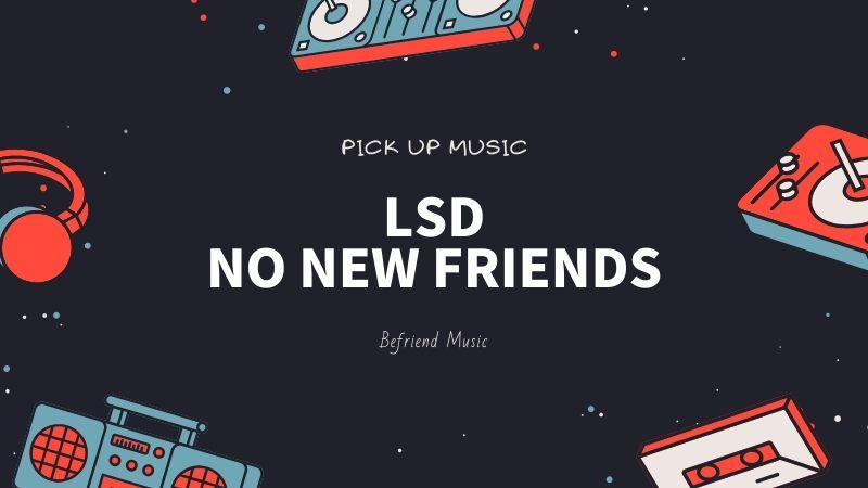 最高に可愛いラブソング「LSD - No New Friends」