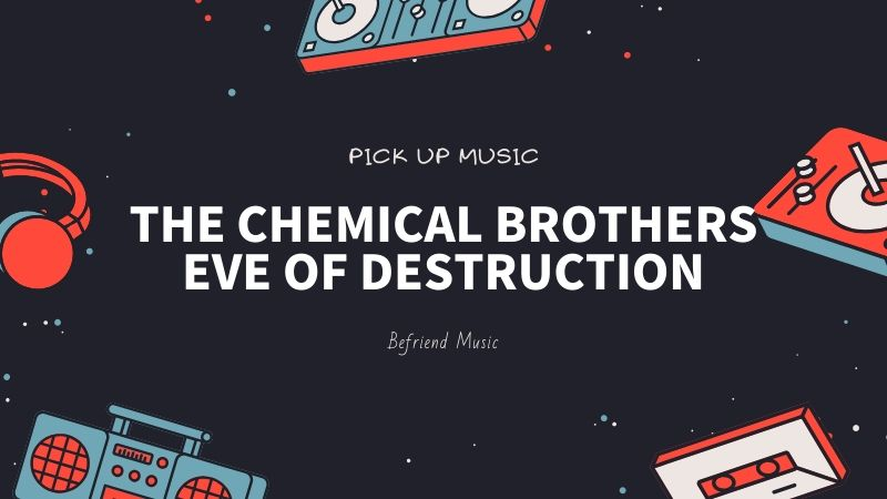 原点回帰で自由を手にする「The Chemical Brothers - Eve Of Destruction」