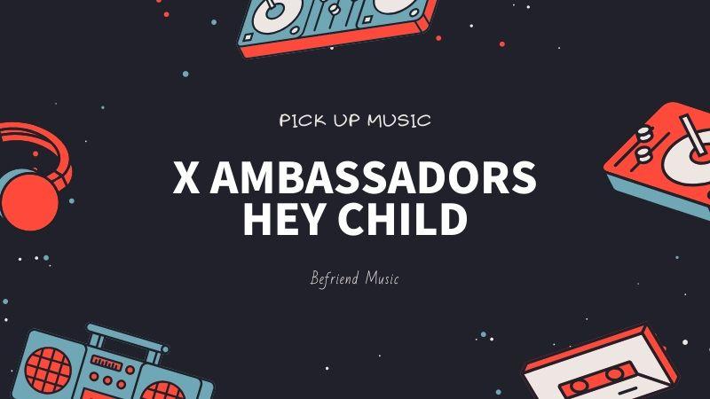 重厚感と熱さが気になってしょうがない「X Ambassadors - HEY CHILD」