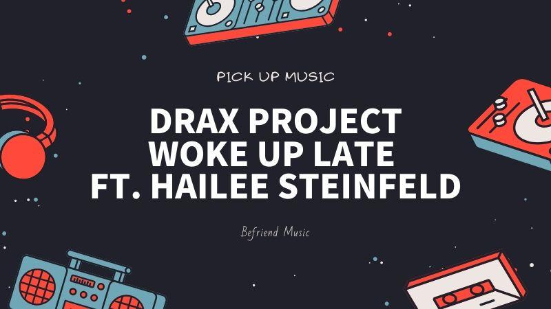 リミックスでさらに磨きがかかった良作「Drax Project - Woke Up Late ft. Hailee Steinfeld」