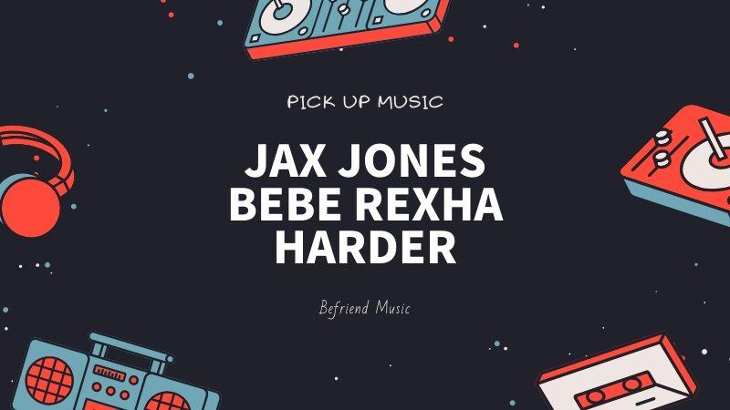 自然とリズムをとっている自分がいる曲「Jax Jones, Bebe Rexha - Harder」